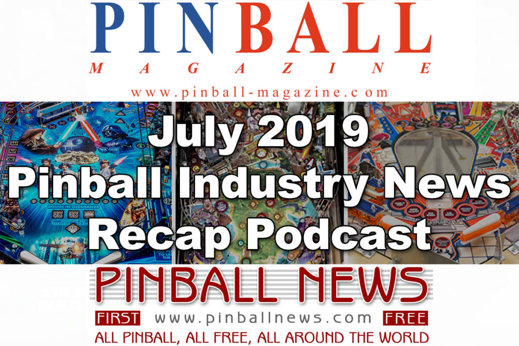 The Pinball Magazine and Pinball News podcast for July 2019